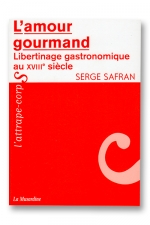 L'amour gourmand : Libertinage gastronomique au 18e siècle.